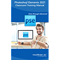 Adobe Photoshop Elements 2021 Training Manual Classroom Tutorial Book: Your Guide to Understanding and Using Photoshop…