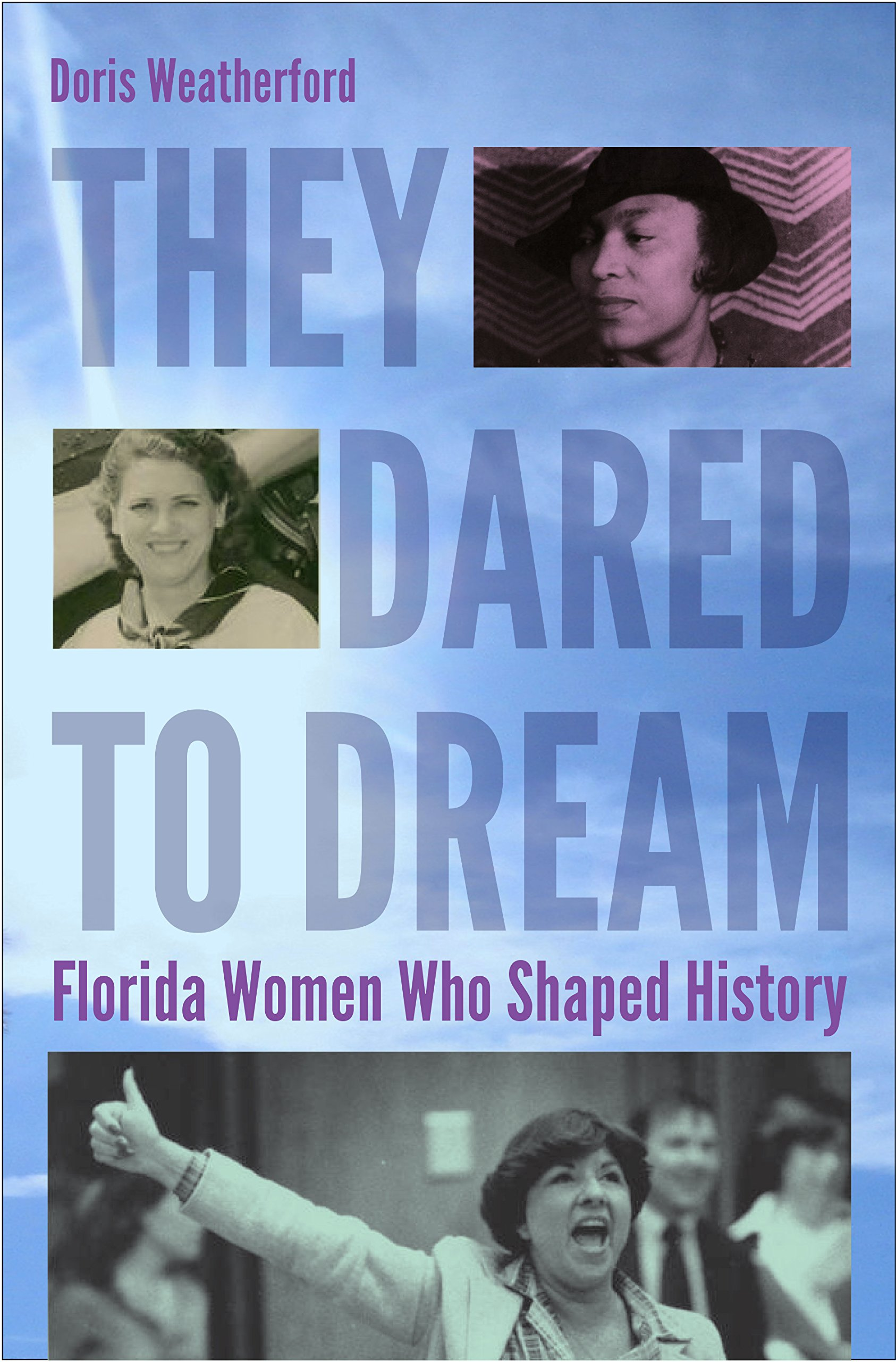 They Dared to Dream: Florida Women Who Shaped History (Florida Quincentennial Books)