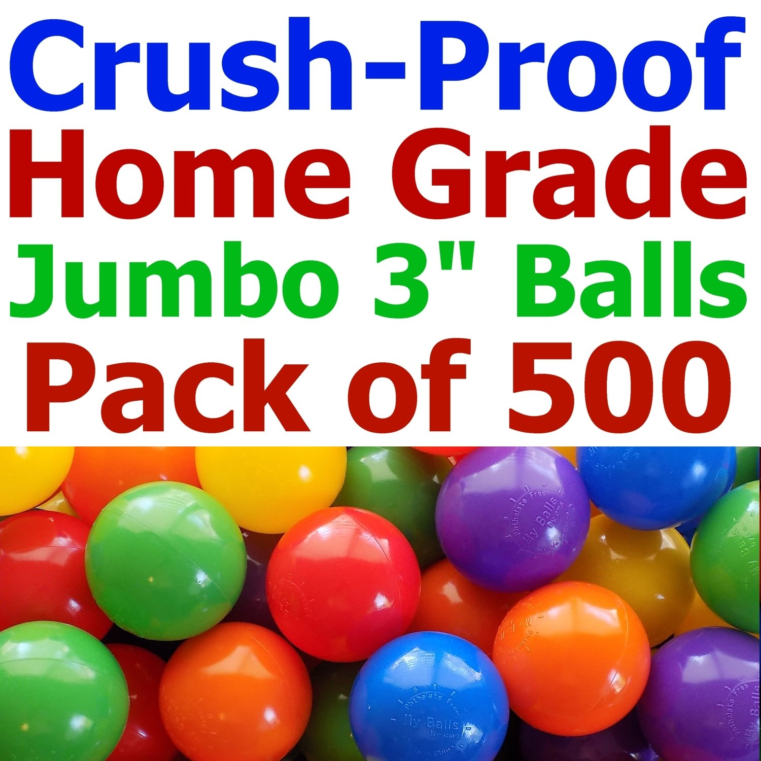 My Balls Pack of 500 Jumbo 3'' Standard Home Grade Ball Pit Balls 5 Bright Colors; Crush-Proof; Air-Filled; Phthalate Free; BPA Free; non-Toxic; non-PVC; non-Recycled Plastic