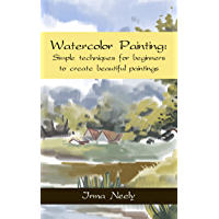 Watercolor Painting: Simple techniques for beginners to create beautiful paintings