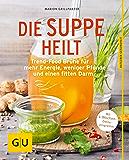 Die Suppe heilt: Trend-Food Brühe für mehr Energie, weniger Pfunde und einen fitten Darm (GU Ratgeber Ernährung)