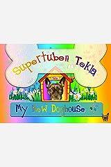 Supertuben Teklas New Home: Building a new Dog house (The Adventures of Supertuben Book 1) Kindle Edition