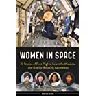 Women in Space: 23 Stories of First Flights, Scientific Missions, and Gravity-Breaking Adventures (Women of Action Book 7)