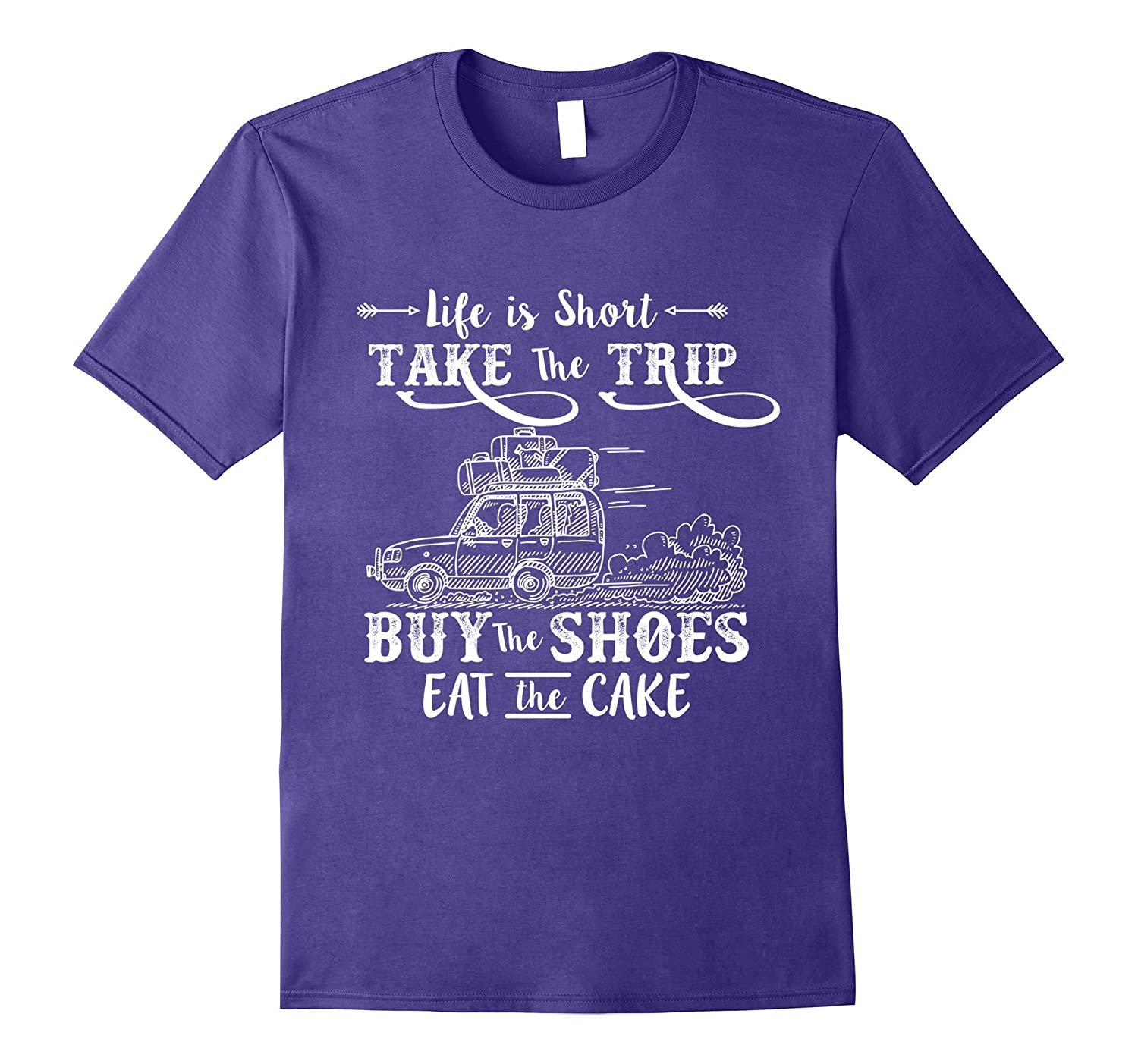Life Is Short Take The Trip Buy The Shoes Eat The Cake Shirt-Vaci