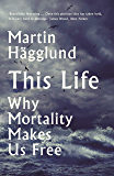 This Life: Why Mortality Makes Us Free