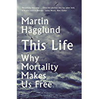 This Life: Why Mortality Makes Us Free (English Edition)