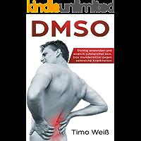 DMSO: Richtig anwenden und endlich schmerzfrei sein - Das Wundermittel gegen zahlreiche Krankheiten