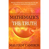Mathematics the Truth: 'Moving mathematics teaching into the age of quantum mechanics and relativity.'