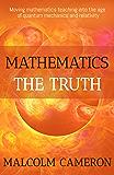 Mathematics the Truth: 'Moving mathematics teaching into the age of quantum mechanics and relativity.'