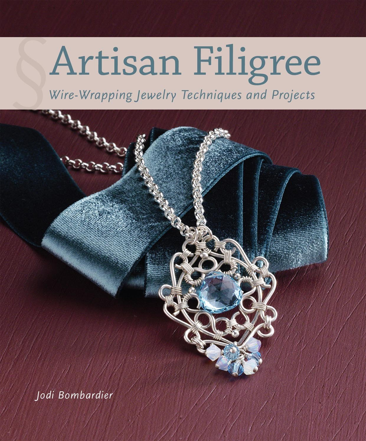 Artisan Filigree: Wire-Wrapping Jewelry Techniques and Projects by Interweave