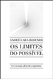 Os limites do possível: A economia além da conjuntura