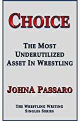 Choice: The Most Underutilized Asset In Wrestling (WrestlingU - Train Your Brain Book 1) Kindle Edition