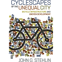 Cyclescapes of the Unequal City: Bicycle Infrastructure and Uneven Development (English Edition)