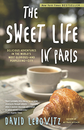 The Sweet Life in Paris:: Delicious Adventures in the World's Most Glorious   and Perplexing   City (English Edition)