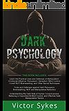 Dark Psychology: 3 Books in 1 - Practical Uses and Defenses of Manipulation, Persuasion, Brainwashing + Dark Persuasion…