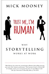 Trust Me, I'm Human: Why Storytelling Works at Work Kindle Edition