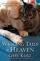 Wagging Tails in Heaven: The Gift Of Our Pets Everlasting Love Paperback