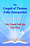 The Gospel of Thomas Fully Interpreted: The Truth Will Set You Free