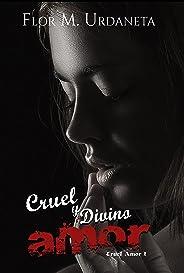 Cruel y Divino Amor (Cruel Amor nº 1) (Spanish Edition)