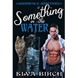 Something in the Water (Suddenly Shifters)