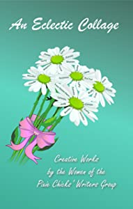An Eclectic Collage: Creative Works by the Women of the Pixie Chicks Writers' Group