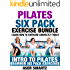 Pilates Six Pack Exercise Bundle: Learn How to Exercise Correctly Today - Intro to Pilates - Beginner Six Pack Exercises (Ultimate Mind Body Fitness - Strengthen,Tone and Heal Your Body)