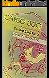 Cargo 3120: Ties that Bind: Part 3