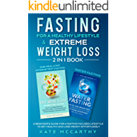 Fasting For A Healthy Lifestyle & Extreme Weight Loss 2 In 1 Book: A Beginner's Guide For A Fasting Focused Lifestyle To…