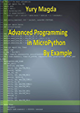 Advanced Programming in MicroPython By Example (English Edition)