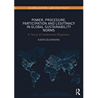 Power, Procedure, Participation and Legitimacy in Global Sustainability Norms: A Theory of Collaborative Regulation (Globalization: Law and Policy)