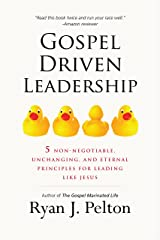 Gospel Driven Leadership: 5 Non-Negotiable, Unchanging, and Eternal Principles for Leading Like Jesus Kindle Edition