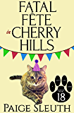 Fatal Fête in Cherry Hills (Cozy Cat Caper Mystery Book 18)