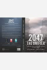 2047 The Unifier: Sometimes History Needs to be Revisited to Create History Kindle Edition
