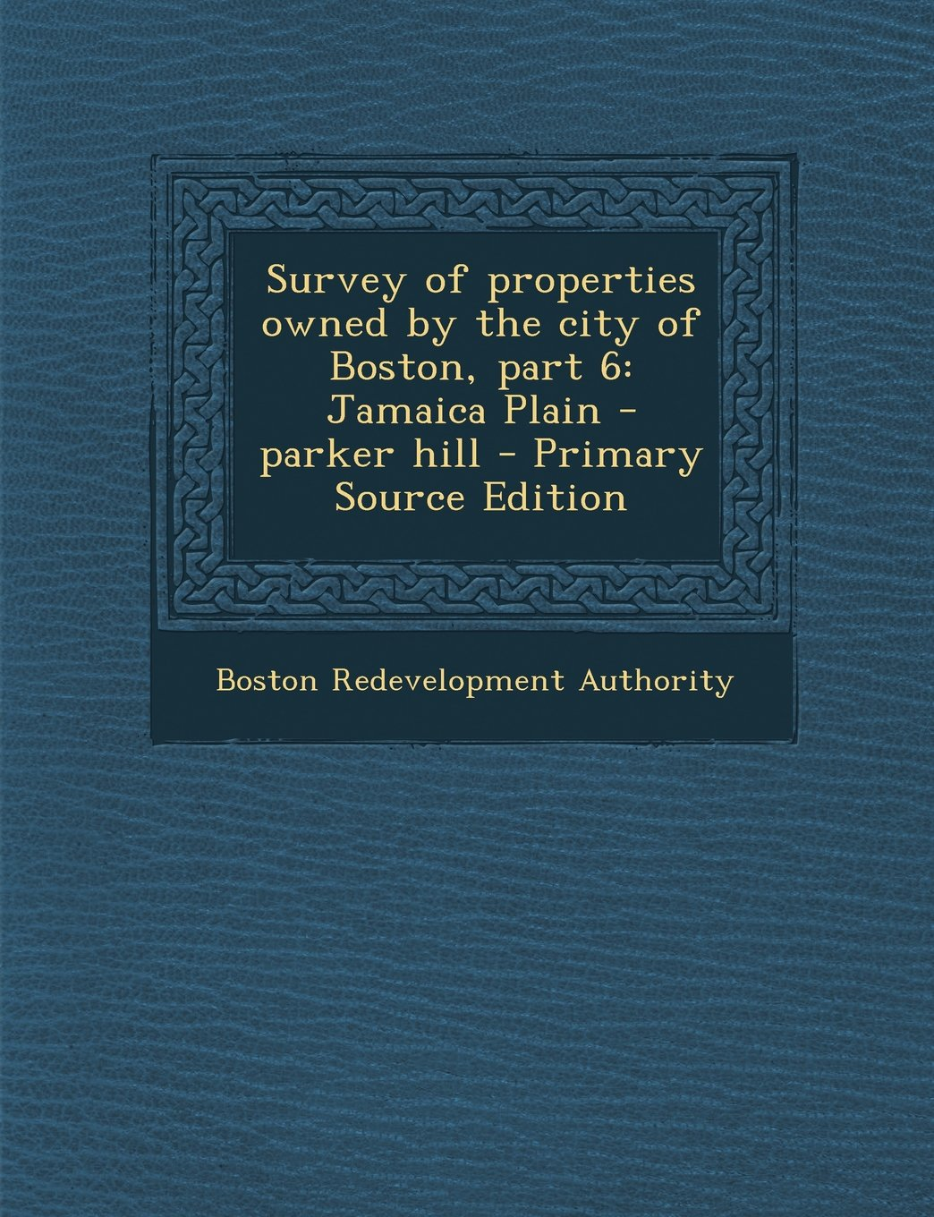 Survey of properties owned by the city of Boston, part 6: Jamaica Plain - parker hill - Primary Source Edition
