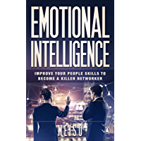 Emotional Intelligence: Improve Your People Skills To Become A Killer Networker (English Edition)