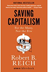 Saving Capitalism: For the Many, Not the Few Kindle Edition
