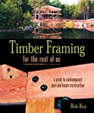 Timber Framing for the Rest of Us: A Guide to