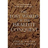 The Lost World of the Israelite Conquest: Covenant, Retribution, and the Fate of the Canaanites (The Lost World Series, Volum