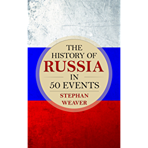 The History of Russia in 50 Events: (Russian History - Napoleon In Russia - The Crimean War - Russia In World War - The…