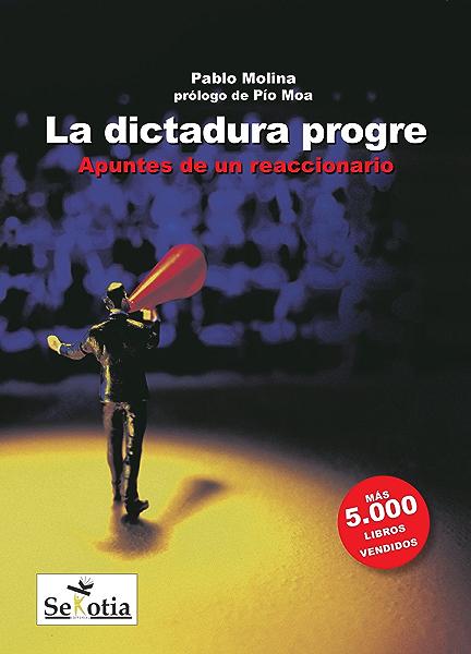 La dictadura progre: Apuntes de un reaccionario eBook: Molina ...