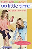 Too Good to be True (So Little Time)(Mary-Kate And Ashley # 3)