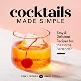 Cocktails Made Simple: Easy & Delicious Recipes for the Home Bartender