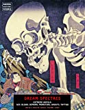 Dream Spectres : Extreme Ukiyo-e: Sex, Blood, Demons, Monsters, Ghosts, Tattoo (Ukiyo-E Masters)