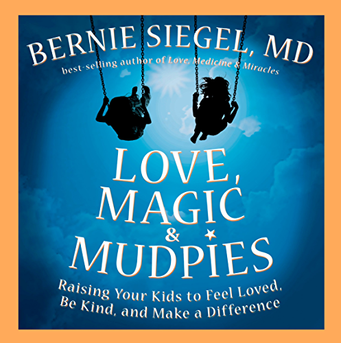 Télécharger Lire en Ligne Love, Magic & Mudpies: Raising Your Kids to Feel Loved, Be Kind, and Make a Difference (English Edition) 