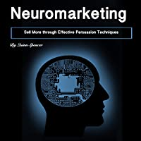 Neuromarketing: Sell More Through Effective Persuasion Techniques