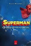 Superman: Uma biografia não autorizada