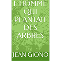 L HOMME QUI PLANTAIT DES ARBRES (French Edition)