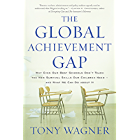 The Global Achievement Gap: Why Even Our Best Schools Don't Teach the New Survival Skills Our Children Need-and What We Can Do About It (English Edition)