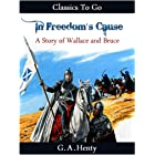 In Freedom's Cause - a Story of Wallace and Bruce (Classics To Go)