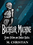 Bachelor Machine: The Award Finalist Author (Science Fiction Erotica Book 1)
